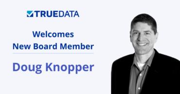 TrueData Welcomes Industry Veteran Doug Knopper to Its Board of Directors